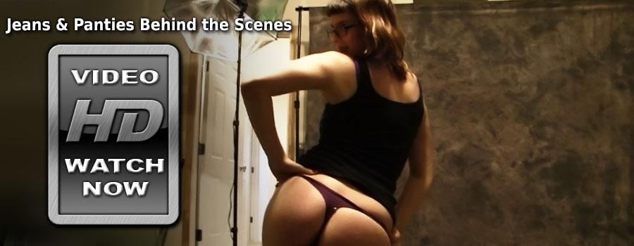 Jeans &amp; Panties Behind the Scenes